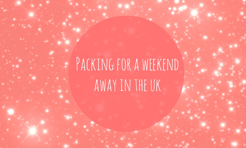 Packing for a weekend away in the uk rachelbirchley for Get away for the weekend