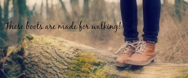 Boots are made for walking.