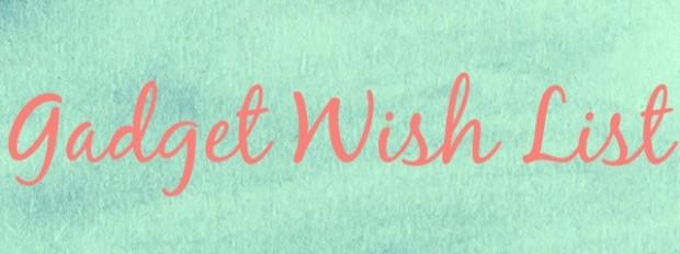 Gadget wish list